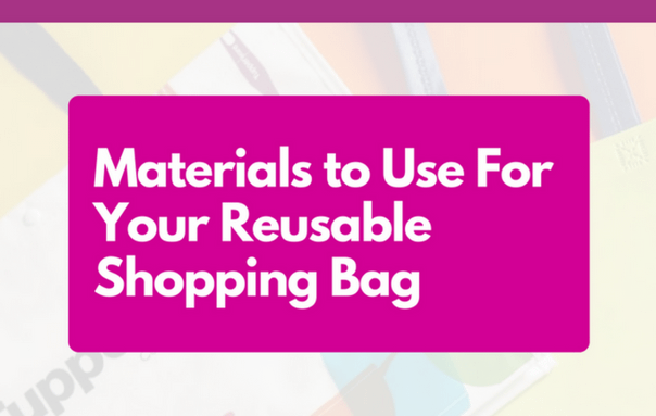 Materials to Use For Your Reusable Shopping Bag - CrazyBags